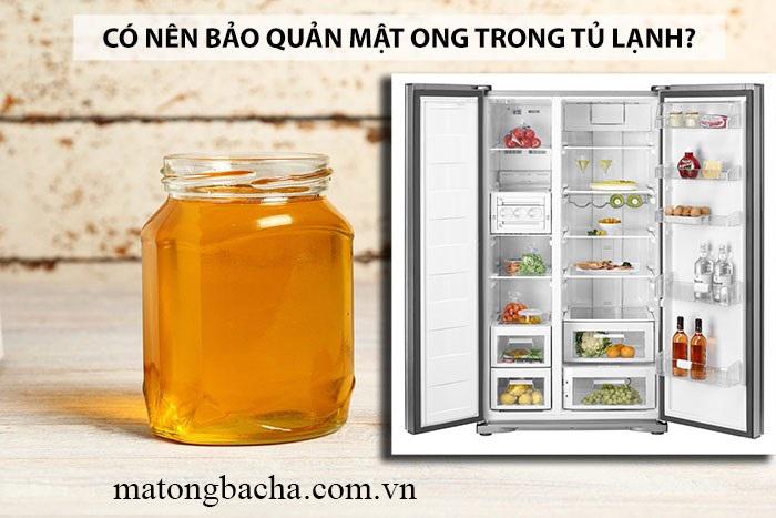 Mật ong nguyên chất không nên bảo quản trong tủ lạnh